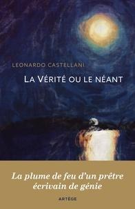 Leonardo Castellani - La Vérité ou le néant - La plume de feu d'un prêtre, écrivain de génie.