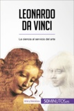Leonardo da Vinci - La ciencia al servicio del arte.