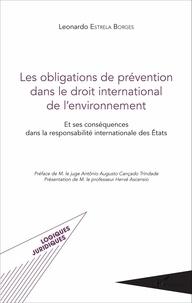 Leonardo Estrela Borges - Les obligations de prévention dans le droit international de l'environnement - Et ses conséquences dans la responsabilité internationale des Etats.