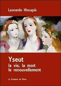 Leonardo Hincapié - Yseut - La vie, la mort, le renouvellement.