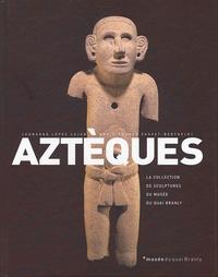 Leonardo Lopez Lujan et Marie-France Fauvet - Aztèques - La collection des sculptures du musée du Quai Branly.