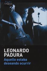 Leonardo Padura - Aquello estaba deseando ocurrir.