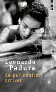 Leonardo Padura - Ce qui désirait arriver.