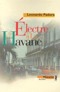Leonardo Padura Fuentes - Électre à La Havane.