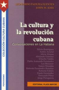 Leonardo Padura Fuentes et John M. Kirk - La cultura y la revolucion cubana - Conversaciones en La Habana.