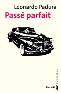 Leonardo Padura Fuentes - Passé parfait.