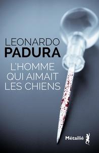 Leonardo Padura - L'homme qui aimait les chiens.