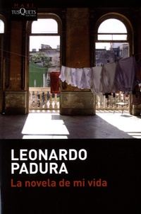 Leonardo Padura - La novela de mi vida.