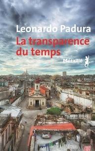 Leonardo Padura et Elena Zayas - La transparence du temps.