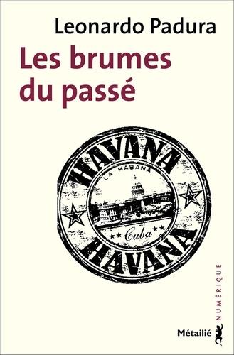 Les Brumes du passé - Leonardo Padura - Format ePub - 9791022601245 - 6,99 €