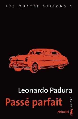 Leonardo Padura - Les quatre saisons Tome 1 : Passé parfait.