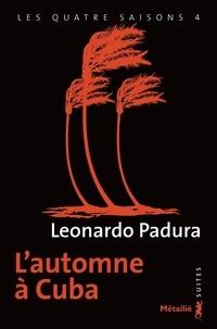Leonardo Padura - Les quatre saisons Tome 4 : L'automne à Cuba.