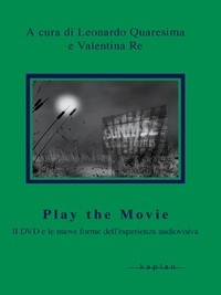 Leonardo Quaresima et Valentina Re - Play the movie - Il DVD e le nuove forme dell'esperienza audiovisiva.