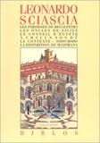 Leonardo Sciascia - Les paroisses de Regalpetra ; Les oncles de Sicile ; Le Conseil d'Egypte ; A chacun son dû ; Le contexte ; Todo modo ; La disparition de Majorana.