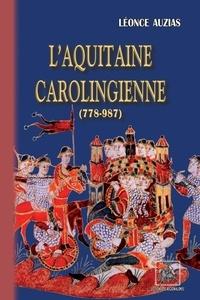 Léonce Auzias - L'Aquitaine carolingienne (778-987).