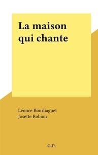 Léonce Bourliaguet et Josette Robion - La maison qui chante.