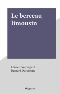 Léonce Bourliaguet et Bernard Ducourant - Le berceau limousin.