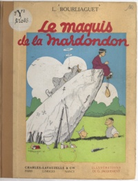Léonce Bourliaguet et G. Jacquement - Le maquis de la Mardondon.