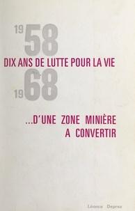 Léonce Deprez - 1958-1968, dix ans de lutte pour la vie d'une zone minière à convertir.