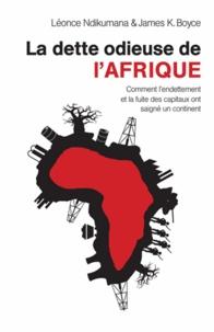 Léonce Ndikumana et James Boyce - La dette odieuse de l'Afrique.
