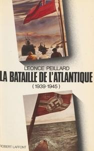 Léonce Peillard - La Bataille de l'Atlantique - 1939-1945.