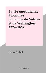 Léonce Peillard - La vie quotidienne à Londres au temps de Nelson et de Wellington, 1774-1852 - La vie quotidienne.