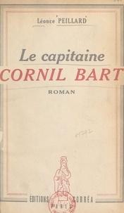 Léonce Peillard - Le capitaine Cornil Bart.