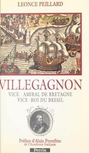 Léonce Peillard et Alain Peyrefitte - Villegagnon - Vice-amiral de Bretagne, vice-roi du Brésil.