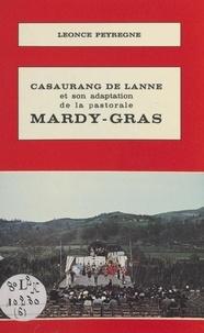 Léonce Peyrègne et Michel Dequidt - Casaurang de Lanne et son adaptation de la pastorale Mardy-Gras - Un auteur, une pièce du théâtre rural béarnais, d'après un manuscrit inédit.