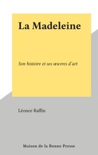 Léonce Raffin - La Madeleine - Son histoire et ses œuvres d'art.