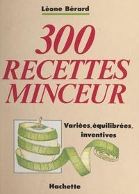 Léone Berard - 300 recettes minceur variées, équilibrées, inventives.