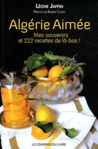 Léone Jaffin - Algérie aimée - Mes souvenirs et 222 recettes de là-bas.