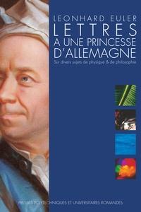 Leonhard Euler - Lettres à une princesse d'Allemagne - Sur divers sujets de physique et de philosophie.