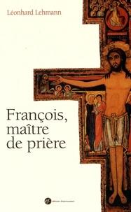 François, maître de prière - Léonhard Lehmann |