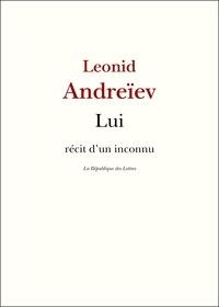 Léonid Andreïev - Lui - Récit d'un inconnu.