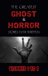 Leonid Andreyev et Cynthia Asquith - Box Set - The Greatest Ghost and Horror Stories Ever Written: volumes 1 to 7 (100+ authors & 200+ stories) (Halloween Stories).