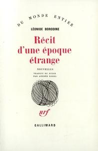 Léonid Borodine - Récit d'une époque étrange.
