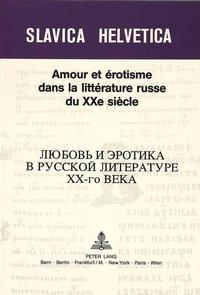 Leonid Heller - Amour et érotisme dans la littérature russe du XXe siècle - Actes du colloque de juin 1989-organisé par l'Université de Lausanne, avec le concours de la Fondation du 450ème anniversaire.
