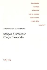 Leonid Heller et Antoine Baudin - Le réalisme socialiste soviétique de la période jdanovienne (1947-1953) - Volume 2, Usages à l'intérieur, image à emporter.