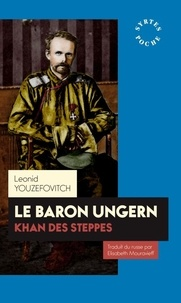 Léonid Youzéfovitch - Le baron Ungern - Khan des steppes.