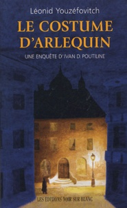 Léonid Youzéfovitch - Le costume d'Arlequin - Une enquête d'Ivan D. Poutiline.