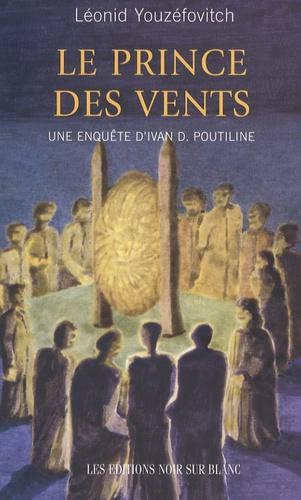 Léonid Youzéfovitch - Le prince des vents - Une enquête d'Ivan D. Poutiline.
