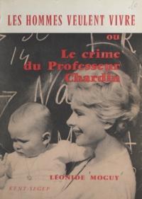 Léonide Moguy - Les hommes veulent vivre - Ou Le crime du professeur Chardin.