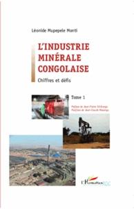 L'industrie minérale congolaise- Tome 1, Chiffres et défis - Léonide Mupepele Monti |