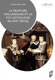 Léonie Marquaille - La peinture hollandaise et la foi catholique au XVIIe siècle.