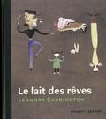 """Leonora Carrington et Gabriel Weisz - Le lait des rêves - Suivi de """"Entre contes et bêtes sans noms"""" et de """"Les choses sont à ceux qui en ont le plus besoin""""."""