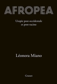 Léonora Miano - Afropea - Utopie post-occidentale et post-raciste.