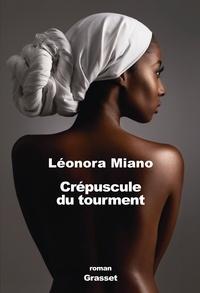 Leonora Miano - Crépuscule du tourment - roman.