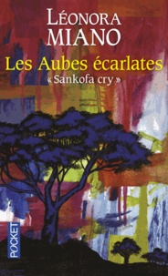 "Léonora Miano - Les aubes écarlates - ""Sankofa cry""."