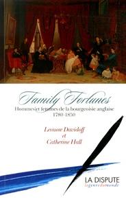 Leonore Davidoff et Catherine Hall - Family Fortunes - Hommes et femmes de la bourgeoisie anglaise (1780-1850).